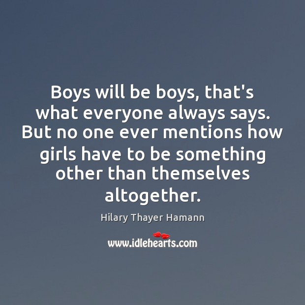 Boys will be boys, that's what everyone always says. But no one Image