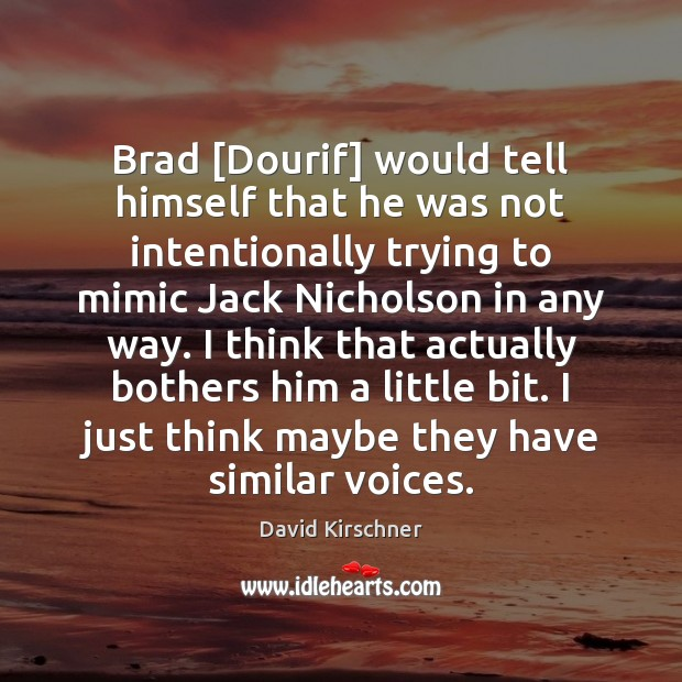 Brad [Dourif] would tell himself that he was not intentionally trying to Image