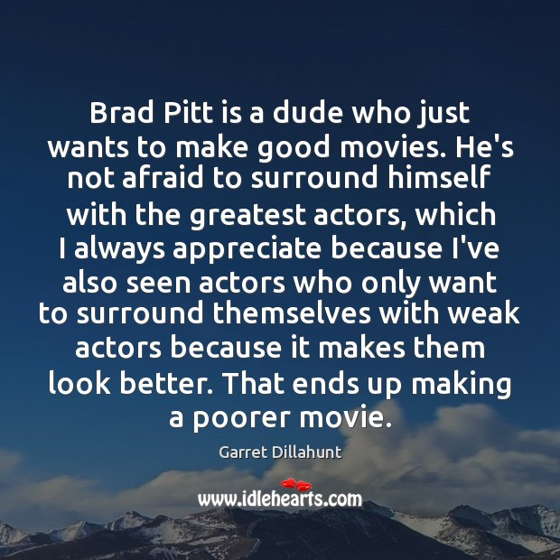 Brad Pitt is a dude who just wants to make good movies. Image