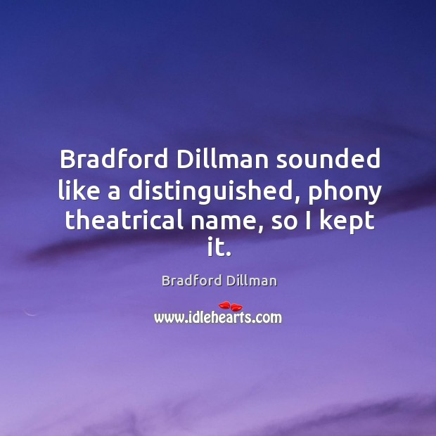 Bradford Dillman sounded like a distinguished, phony theatrical name, so I kept it. Image