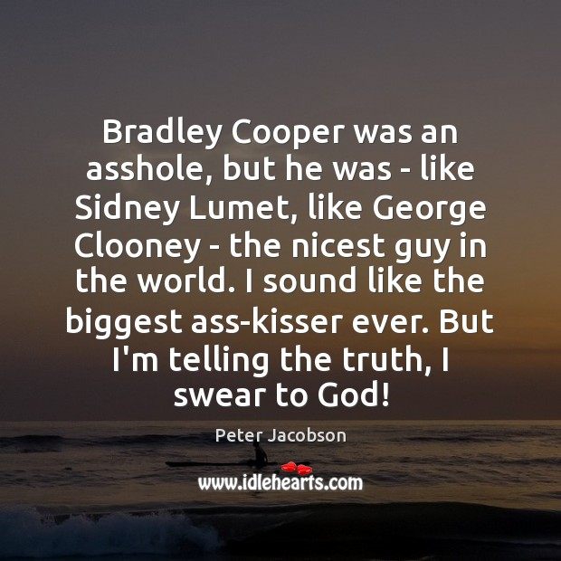 Bradley Cooper was an asshole, but he was – like Sidney Lumet, Peter Jacobson Picture Quote