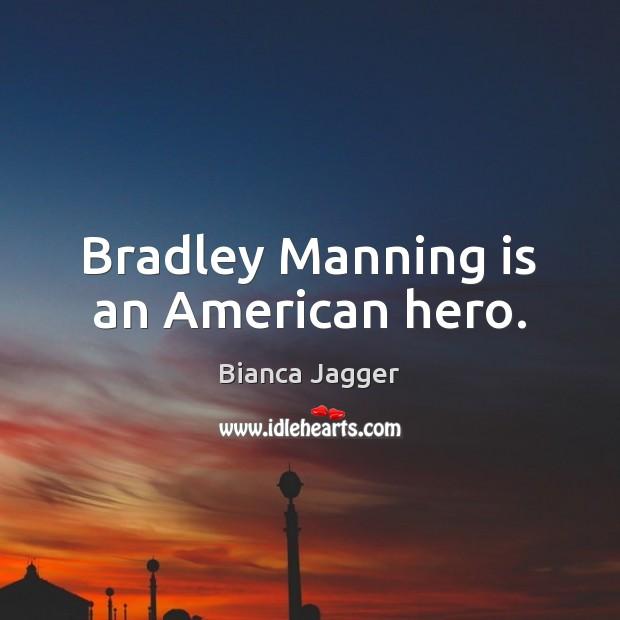 Image, Bradley Manning is an American hero.