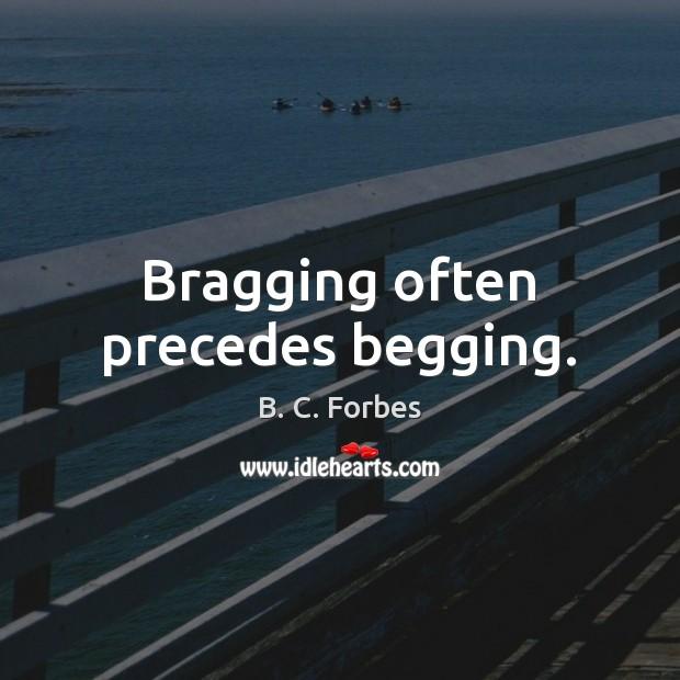 Bragging often precedes begging. Image