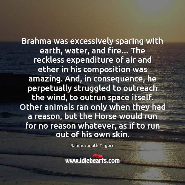 Brahma was excessively sparing with earth, water, and fire…. The reckless expenditure Image