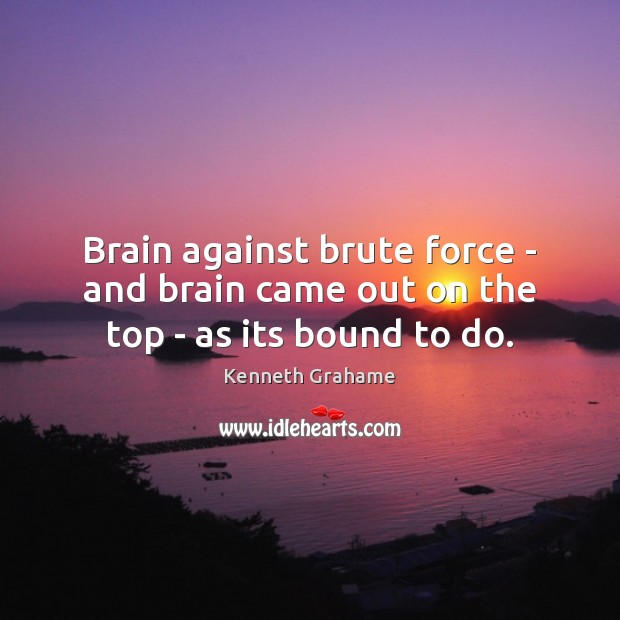 Brain against brute force – and brain came out on the top – as its bound to do. Image