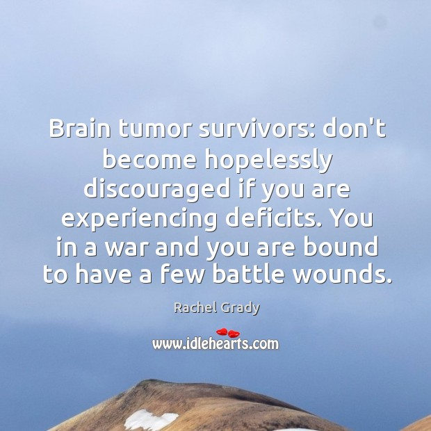 Image, Brain tumor survivors: don't become hopelessly discouraged if you are experiencing deficits.