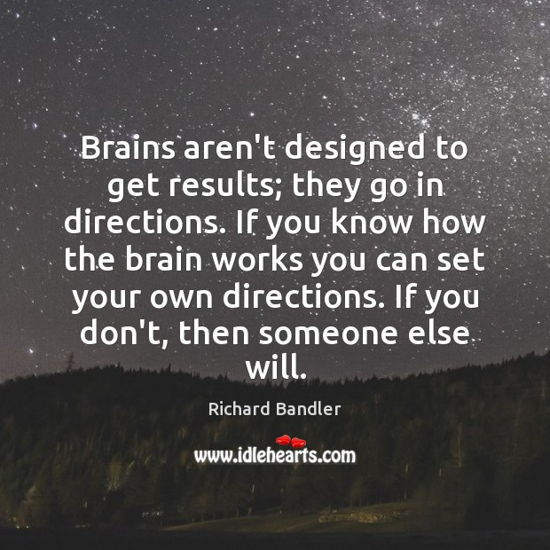 Brains aren't designed to get results; they go in directions. If you Image