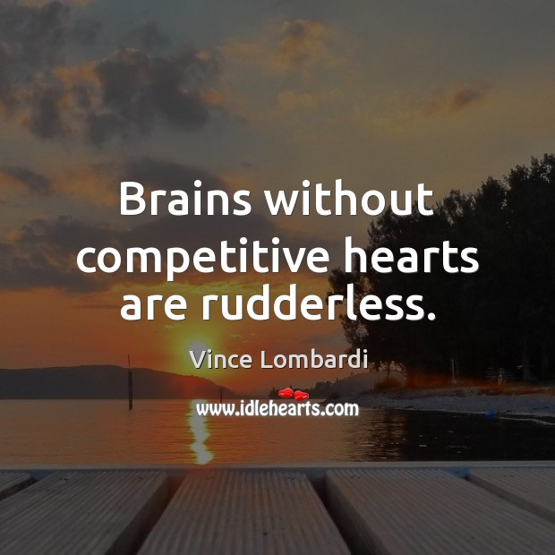 Image, Brains without competitive hearts are rudderless.