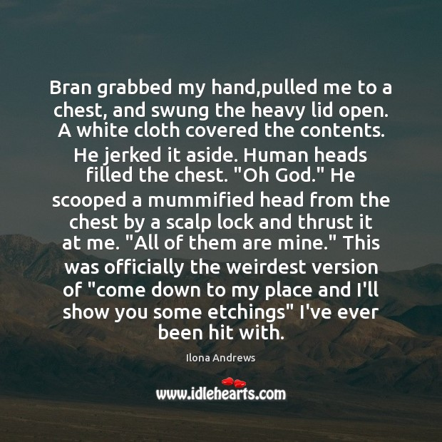 Bran grabbed my hand,pulled me to a chest, and swung the Ilona Andrews Picture Quote