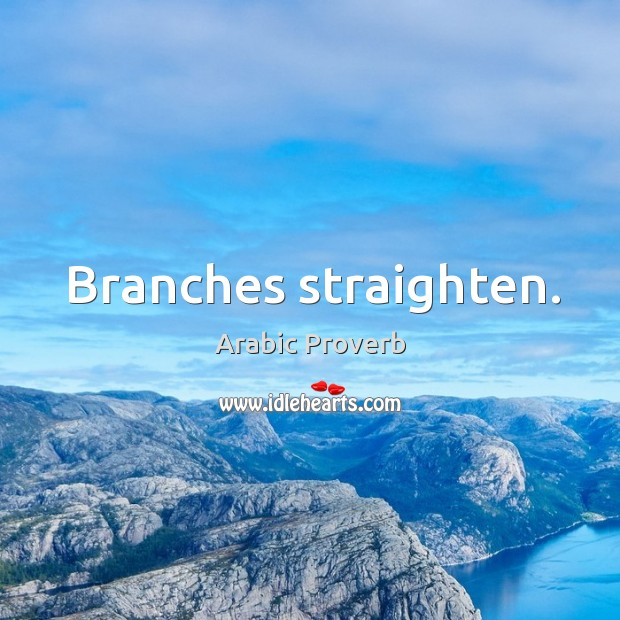 Branches straighten. Arabic Proverbs Image
