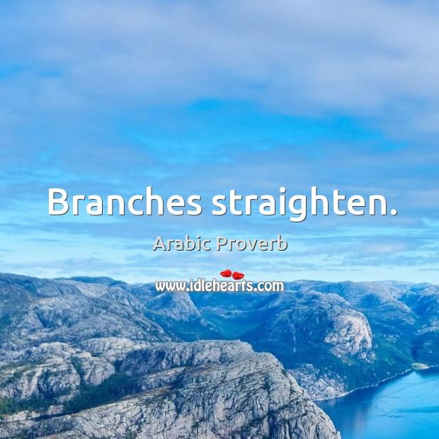 Branches straighten. Arabic Proverbs Image