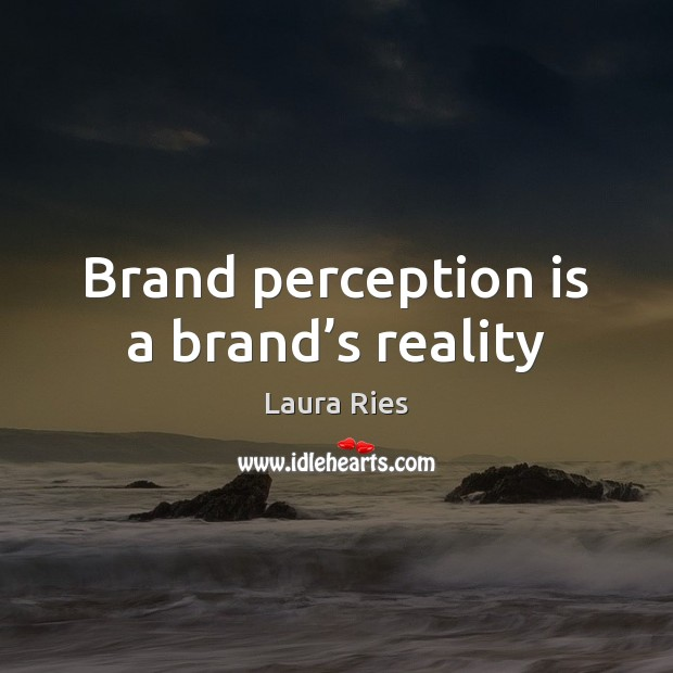 Brand perception is a brand's reality Perception Quotes Image