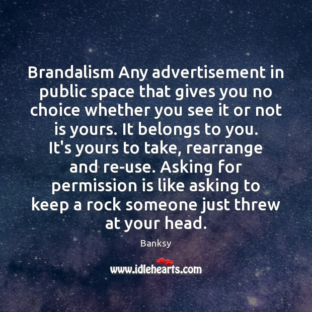 Image, Brandalism Any advertisement in public space that gives you no choice whether