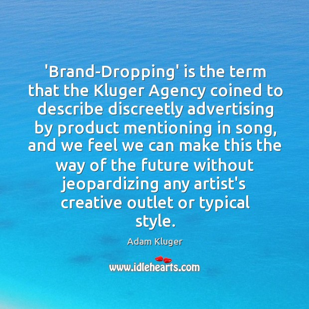 Image, 'Brand-Dropping' is the term that the Kluger Agency coined to describe discreetly