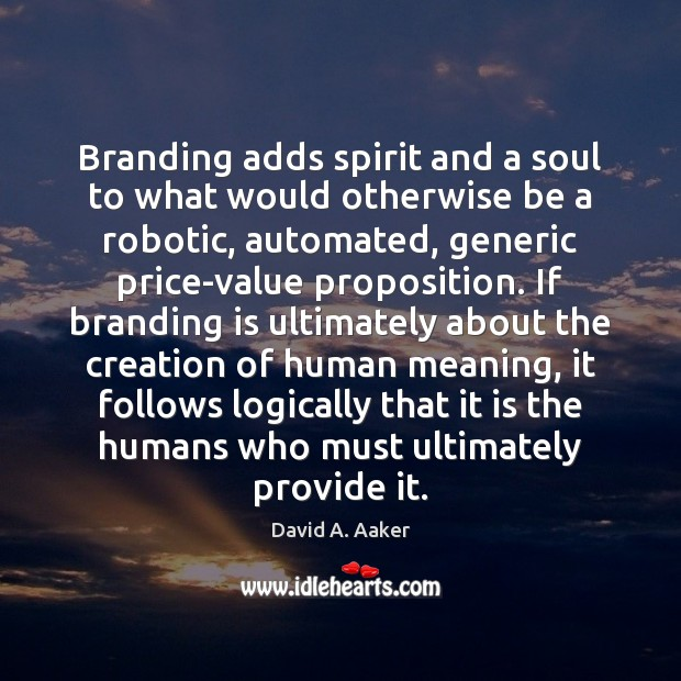 Image, Branding adds spirit and a soul to what would otherwise be a