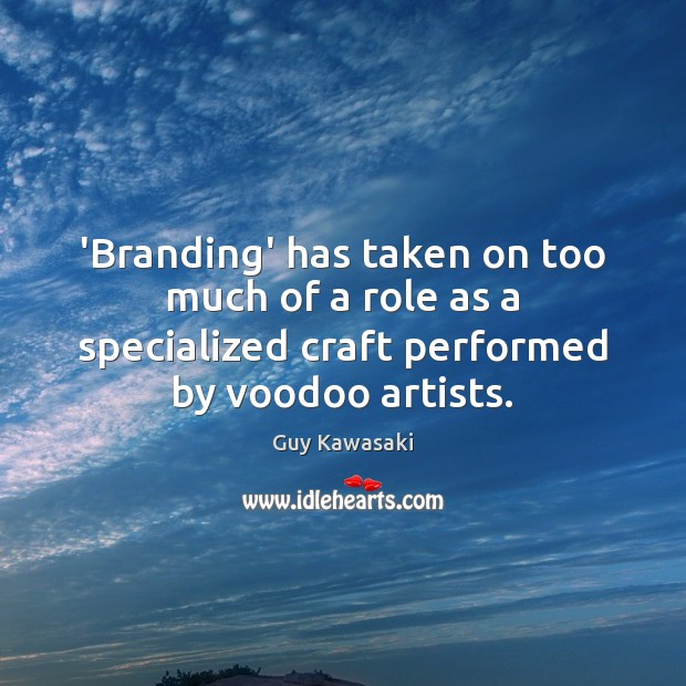 'Branding' has taken on too much of a role as a specialized Guy Kawasaki Picture Quote