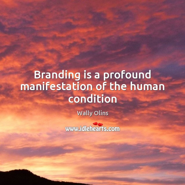 Branding is a profound manifestation of the human condition Image