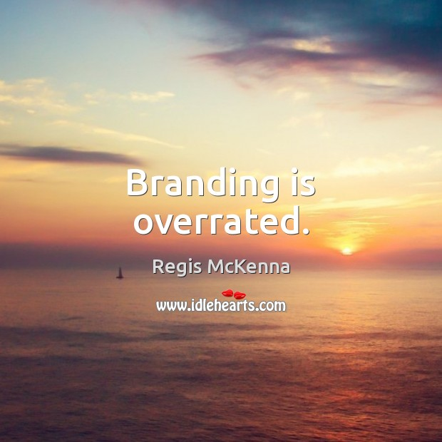 Branding is overrated. Image