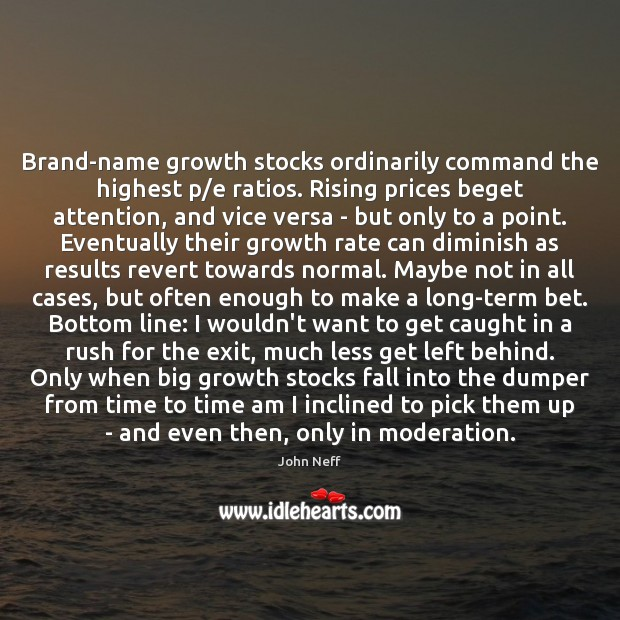 Brand-name growth stocks ordinarily command the highest p/e ratios. Rising prices Image