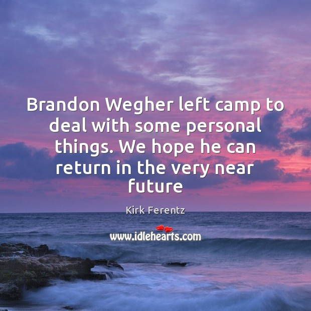 Brandon Wegher left camp to deal with some personal things. We hope Image
