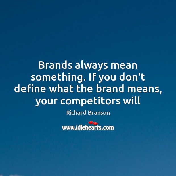Brands always mean something. If you don't define what the brand means, Richard Branson Picture Quote