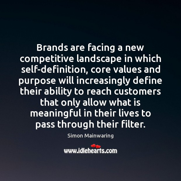 Brands are facing a new competitive landscape in which self-definition, core values Image