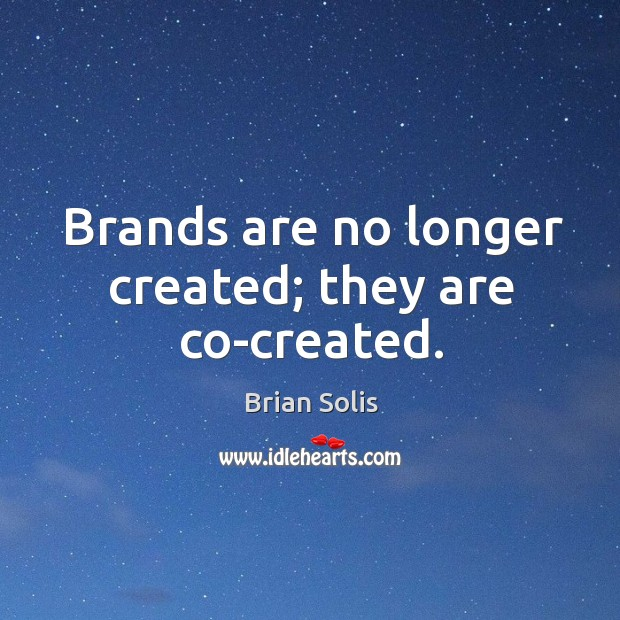 Brands are no longer created; they are co-created. Image