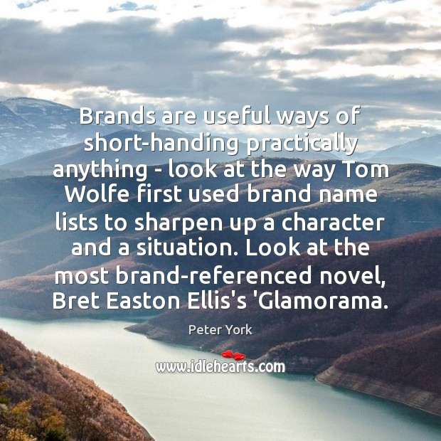 Brands are useful ways of short-handing practically anything – look at the Peter York Picture Quote