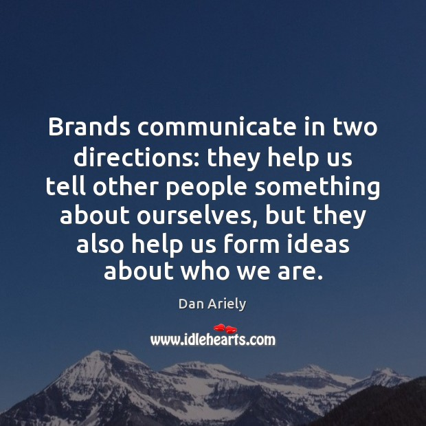 Brands communicate in two directions: they help us tell other people something Communication Quotes Image