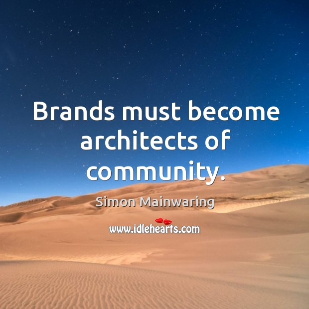 Brands must become architects of community. Image