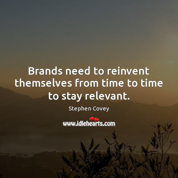 Brands need to reinvent themselves from time to time to stay relevant. Image