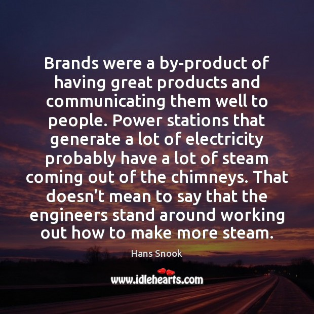 Brands were a by-product of having great products and communicating them well Image