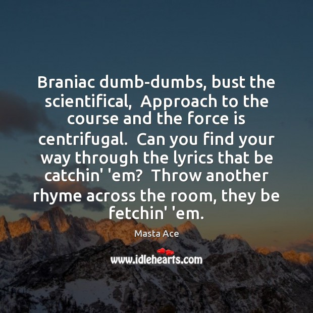 Image, Braniac dumb-dumbs, bust the scientifical,  Approach to the course and the force