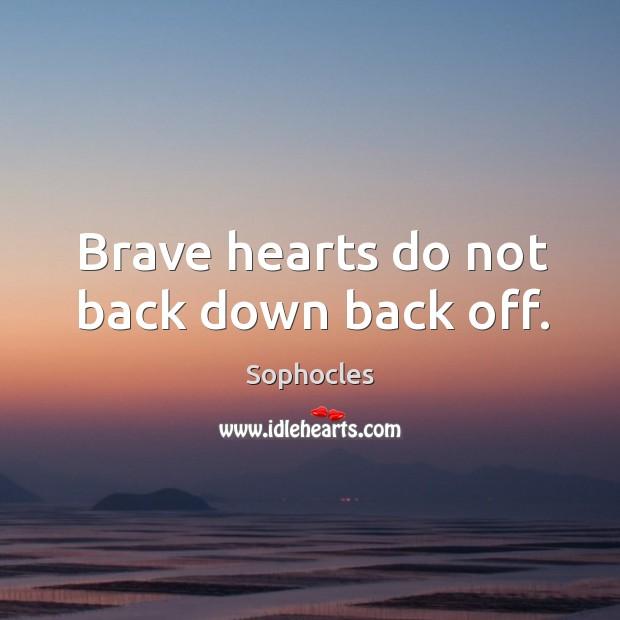 Image, Brave hearts do not back down back off.