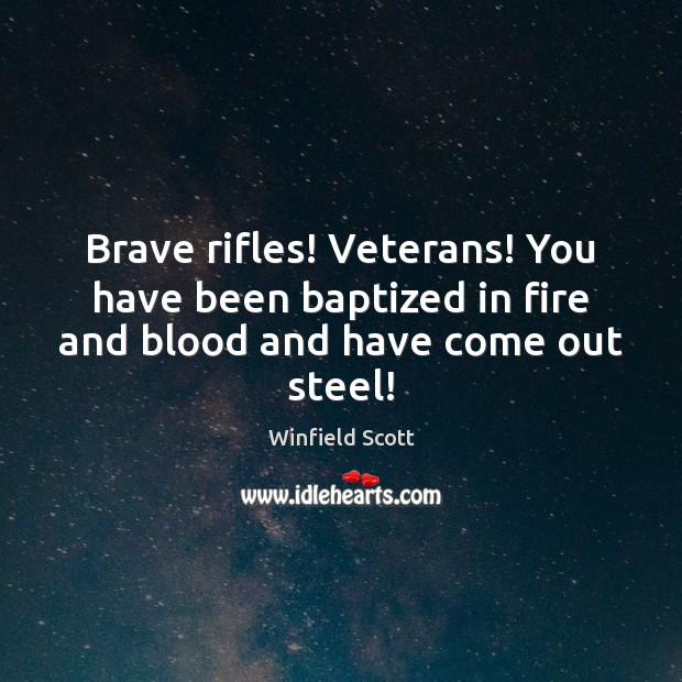 Image, Brave rifles! Veterans! You have been baptized in fire and blood and have come out steel!