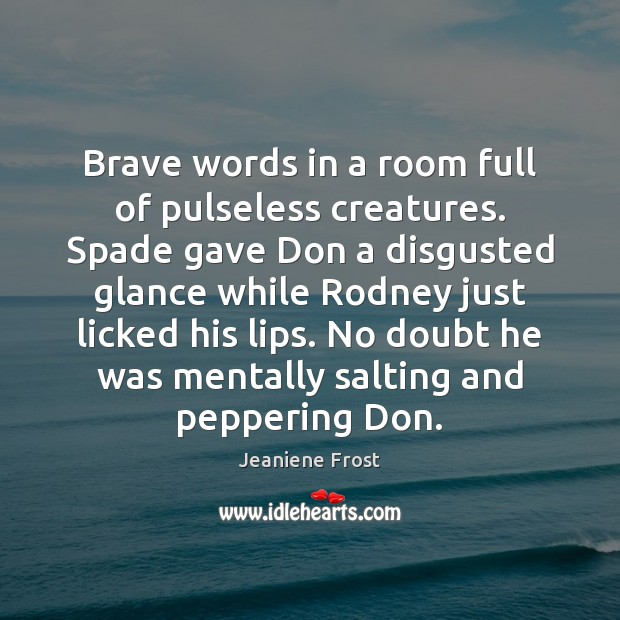 Brave words in a room full of pulseless creatures. Spade gave Don Jeaniene Frost Picture Quote