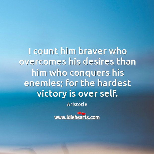 Image, Braver is one who overcomes his desires than him who conquers his enemies