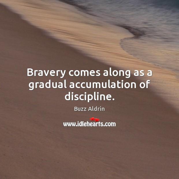 Bravery comes along as a gradual accumulation of discipline. Image