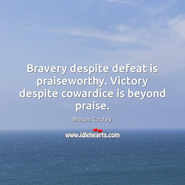 Bravery despite defeat is praiseworthy. Victory despite cowardice is beyond praise. Defeat Quotes Image