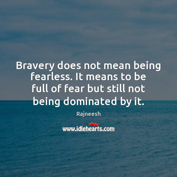 Image, Bravery does not mean being fearless. It means to be full of