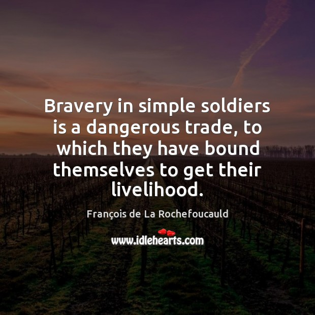 Image, Bravery in simple soldiers is a dangerous trade, to which they have