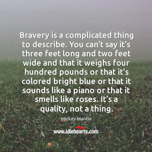 Bravery is a complicated thing to describe. You can't say it's three Image