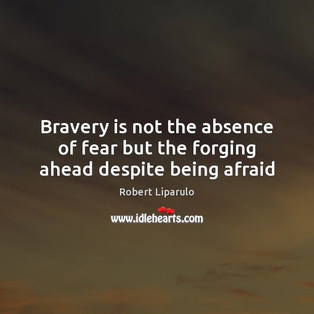 Image, Bravery is not the absence of fear but the forging ahead despite being afraid