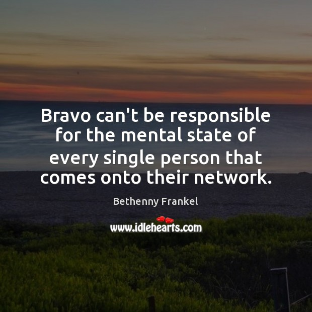 Image, Bravo can't be responsible for the mental state of every single person