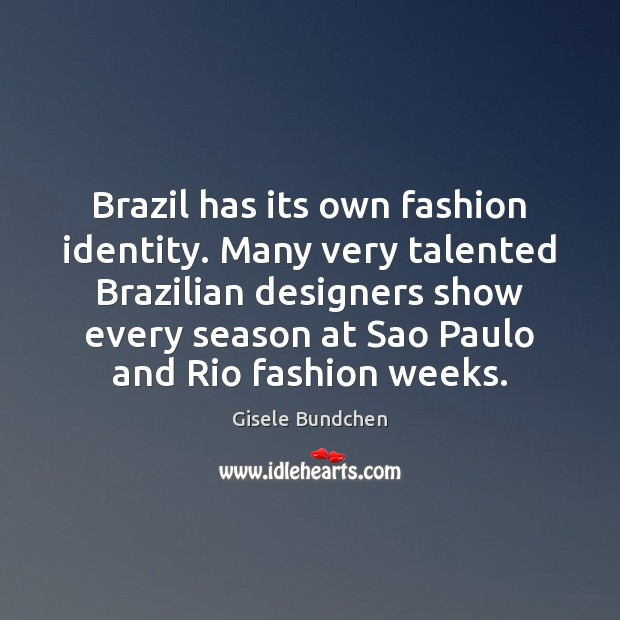 Image, Brazil has its own fashion identity. Many very talented Brazilian designers show