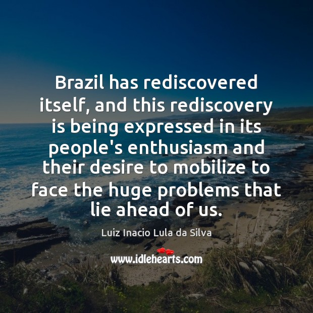 Brazil has rediscovered itself, and this rediscovery is being expressed in its Image