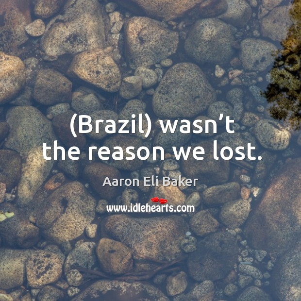 Image, (brazil) wasn't the reason we lost.