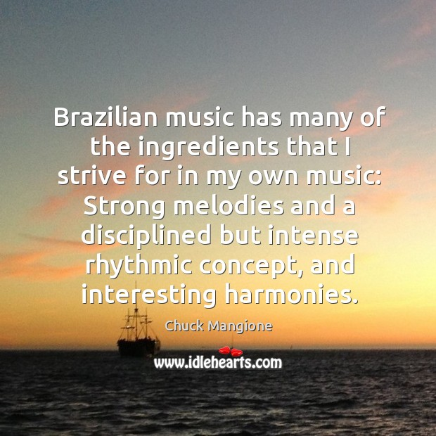 Brazilian music has many of the ingredients that I strive for in my own music: Chuck Mangione Picture Quote