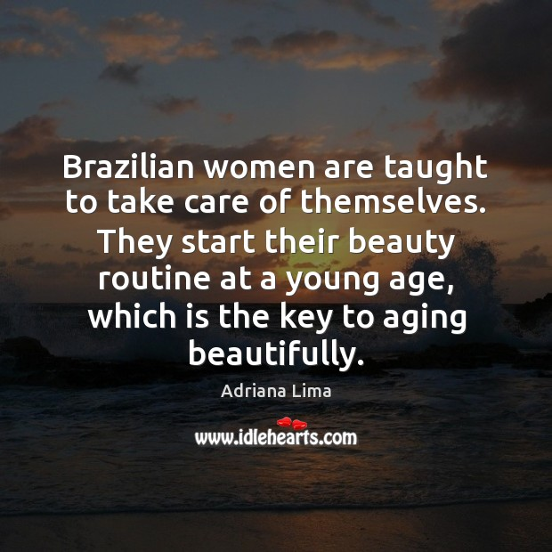 Image, Brazilian women are taught to take care of themselves. They start their