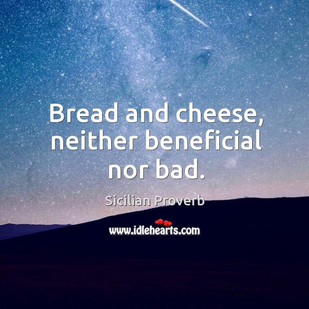 Image, Bread and cheese, neither beneficial nor bad.